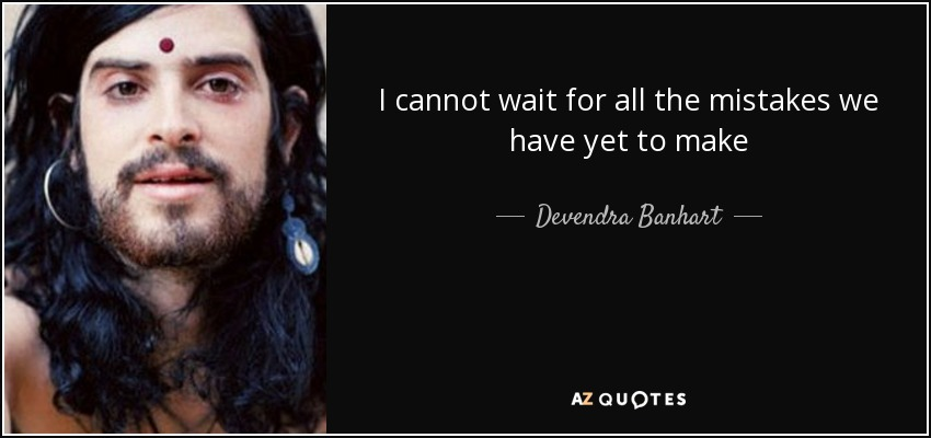 quote-i-cannot-wait-for-all-the-mistakes-we-have-yet-to-make-devendra-banhart-69-41-66